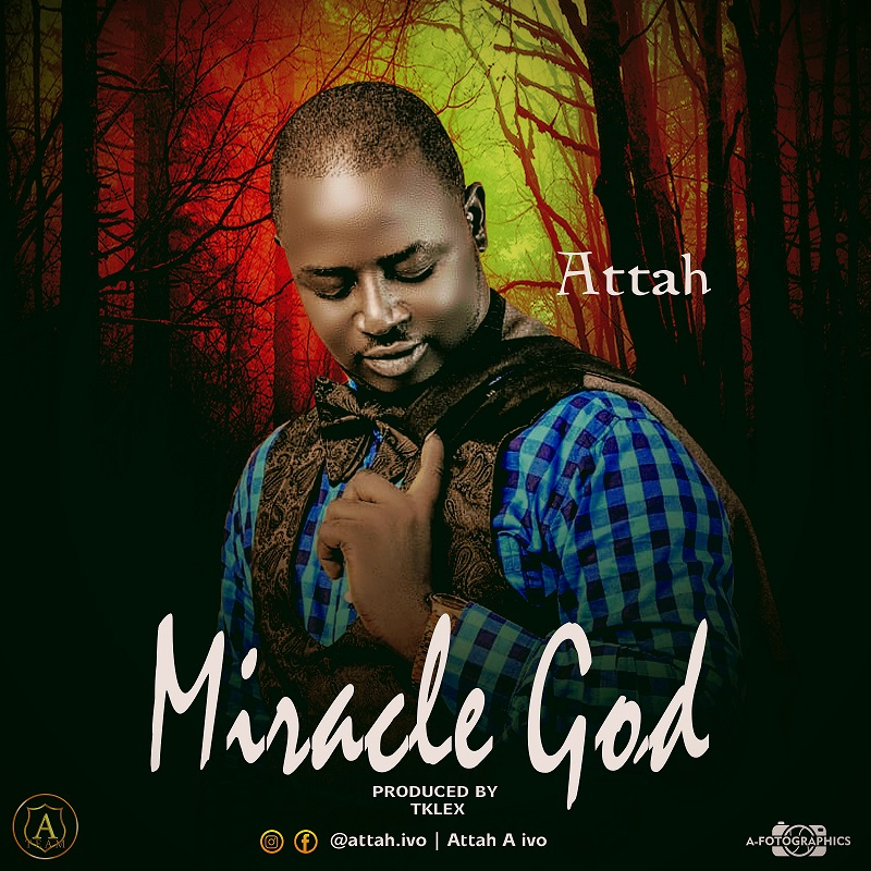 Music: Attah – Miracle God (Prod. by TKLEX)