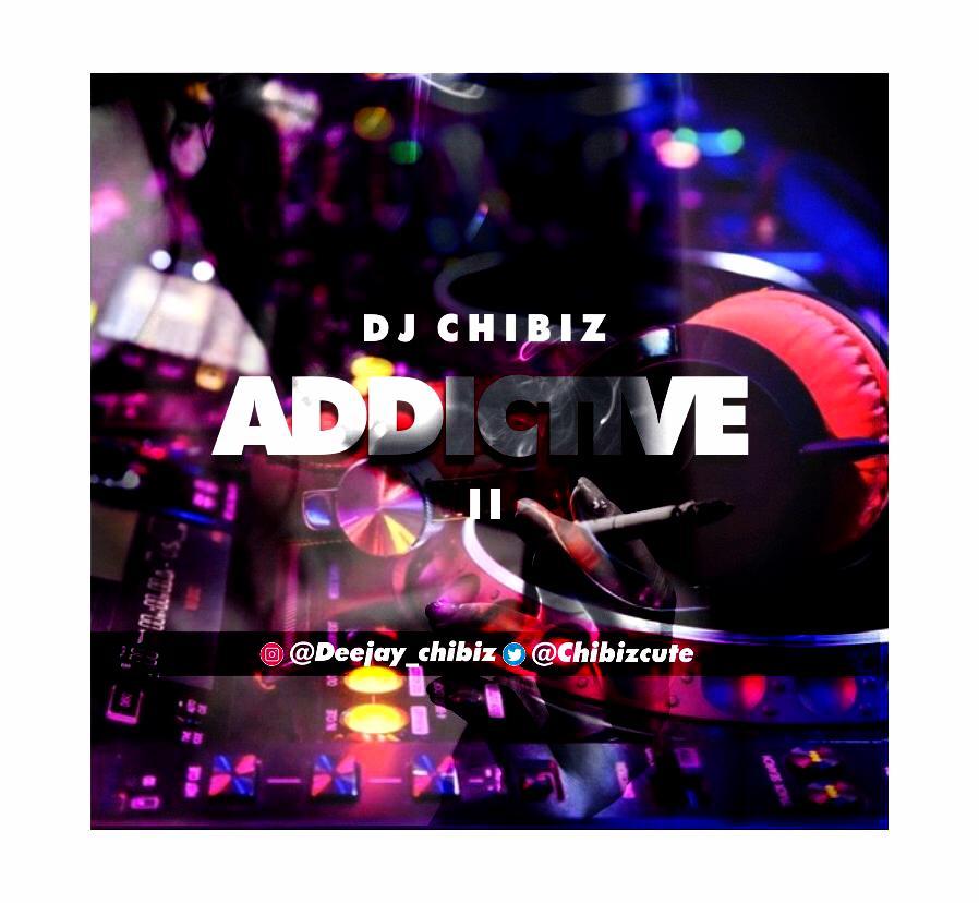 [Dj Mix] Dj Chibiz – Addictive Mixtape