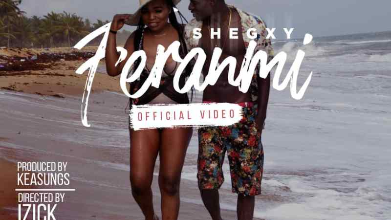 AUDIO + VIDEO: Shegxy – Feranmi | @shegxyofficial