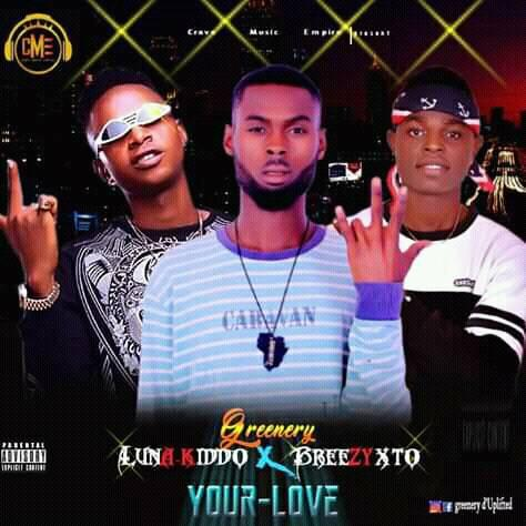 Music: Greenery - Your Love ft Breezy Xto x Luna Kiddo
