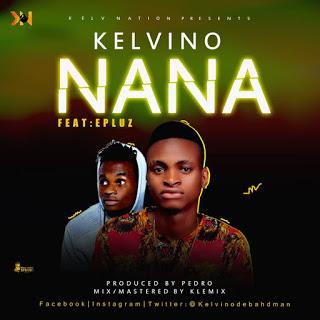 Kelvino ft E-pluz – Nana