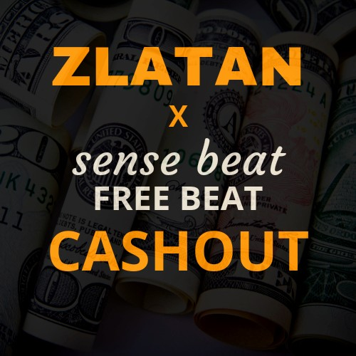 ZLATAN X SENSE BEAT – CASH OUT FREE BEAT
