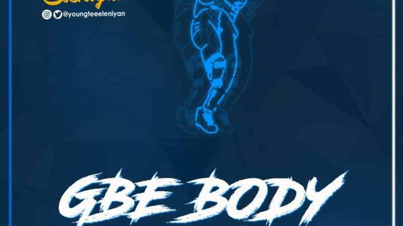 MUSIC: Youngtee Eleniyan Ft Adyzy Eruku – Gbe Body
