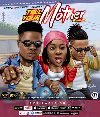LOOPS Ft Mz Kiss & Idowest – TELL YOUR MOTHER (Remix)