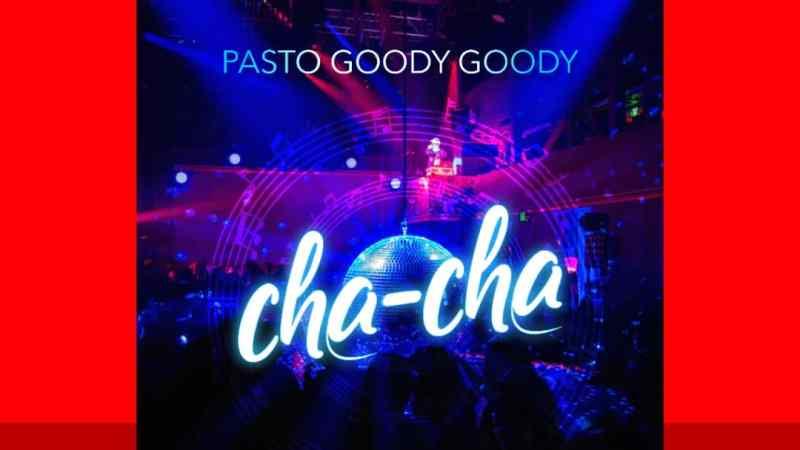 MUSIC: Pasto Goody Goody – Cha-Cha [@pastogoodygoody]