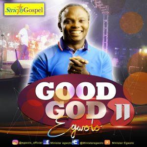 ALBUM: Minister Egwolo – Good God (Season 2)   @MinisterEgwolo