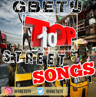 Gbetu Top 10 Nigeria Street Songs – April 2019