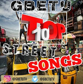Gbetu Top 10 Nigeria Street Songs – April 2019