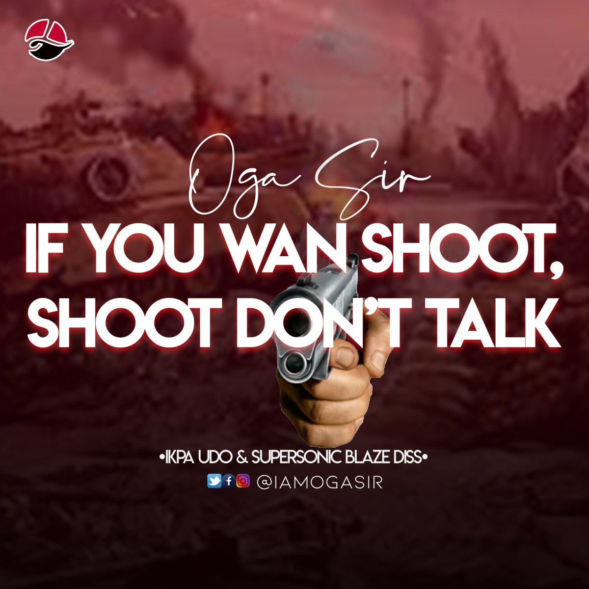 MUSIC: Oga Sir - If You Wan Shoot, Shoot Don't Talk [Ikpa Udo & Supersonic Blaze Diss]