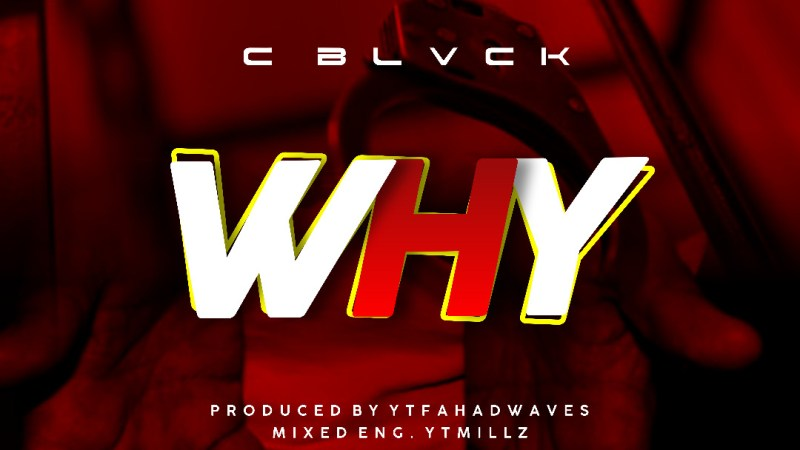 MUSIC: C BLVCK – WHY (Naira Marley)