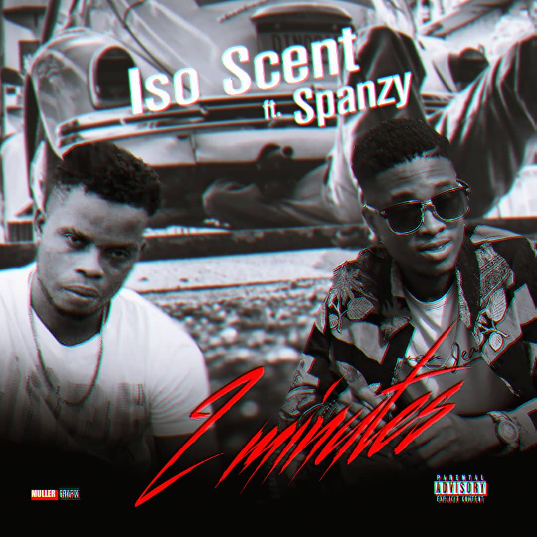 Iso Scent Ft. Spanzy – 2 Minutes Artwork (1)