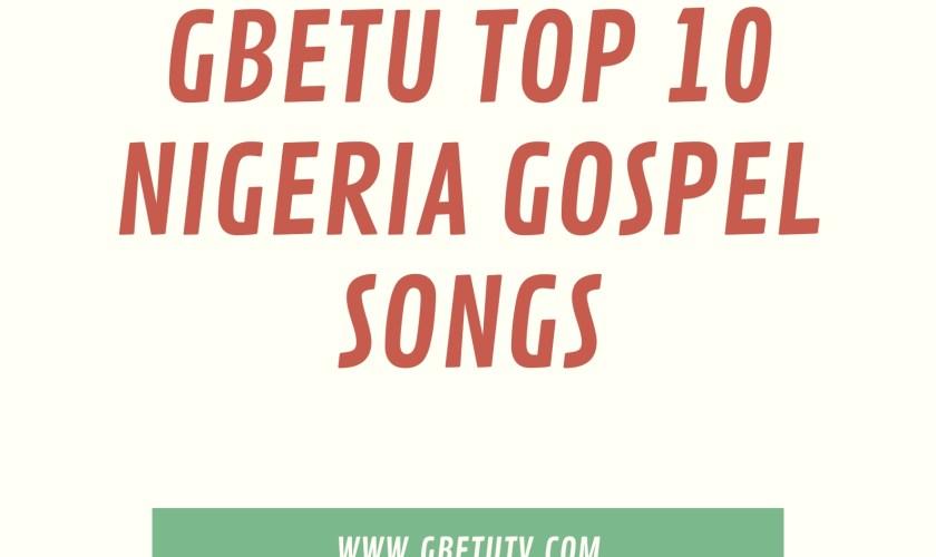 Gbetu Top 10 Nigeria Gospel Songs