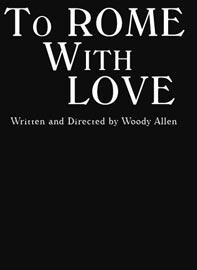 Locandina di: To Rome with Love - Scritto e diretto da Woody Allen