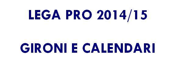 lega pro 2014 15 - gironi e calendari