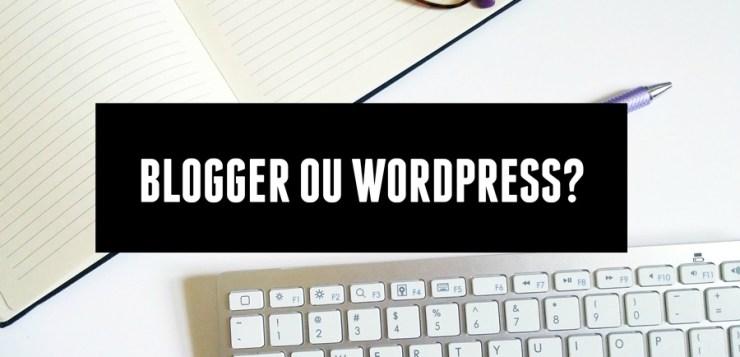 WordPress ou Blogger ?