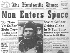 The dramatic impact of Gagarin's flight is highlighted by the front page of The Huntsville Times. It should have been a time of celebration for all humanity, but political relations between the United States and the Soviet Union were at a low ebb and the immediate reaction was how to respond to this Communist challenge (Credits: The Huntsville Times).