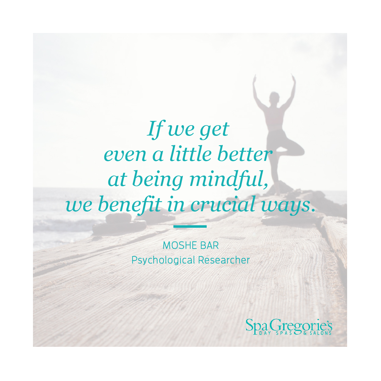 """Picture with woman doing yoga by the beach with text over it that says """"If we get even a little better at being mindful, we benefit in crucial ways,"""" a quote from Moshe Bar, a psychological researcher."""
