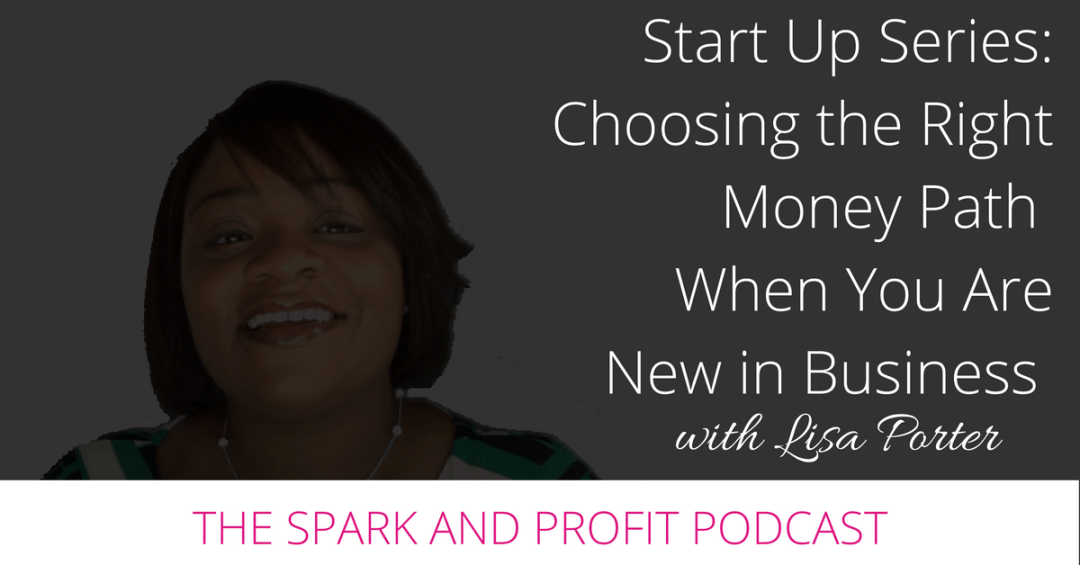 SP66: Choosing the Right Money Path When You Are New in Business