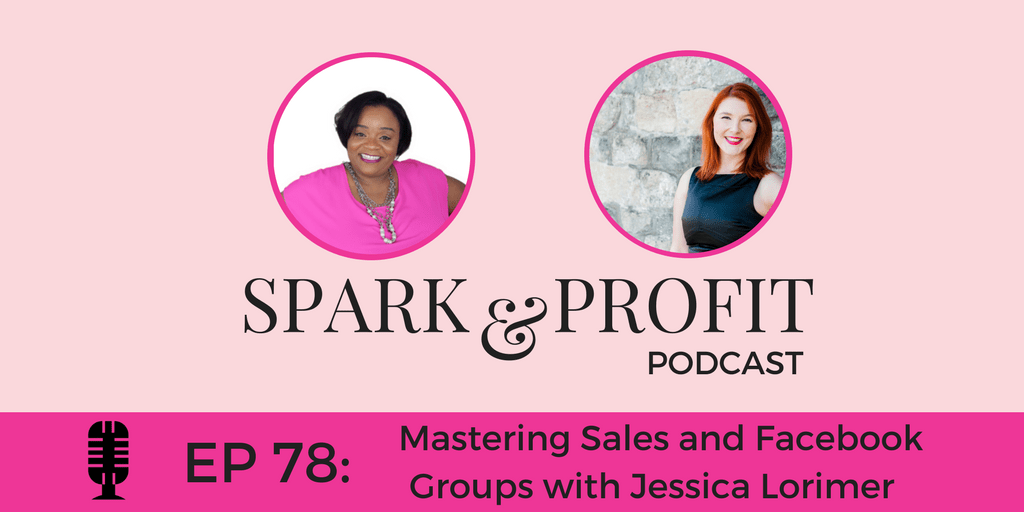 Episode 78: Mastering Sales and Facebook Groups With Jessica Lorimer