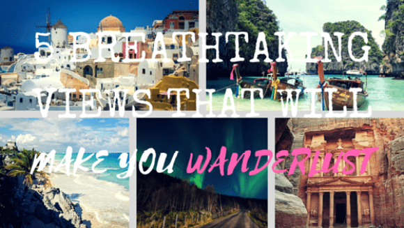 5 breathtaking views that will make you wanderlust