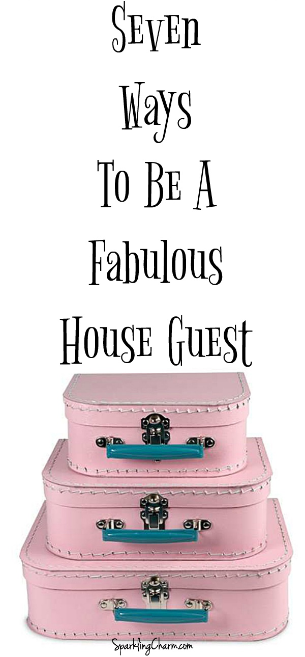 Seven Ways to Be A Fabulous House Guest