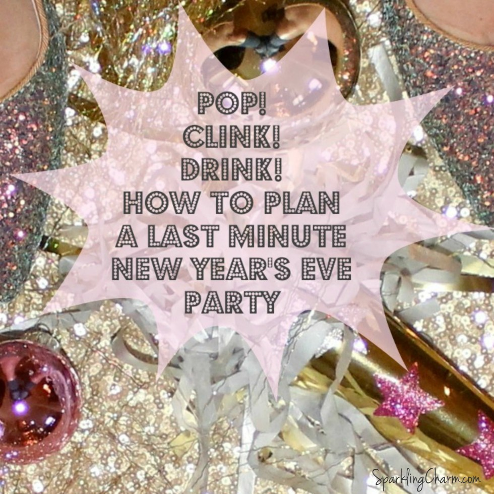 Pop! Clink! Drink! How a Last Minute New Year's Eve Party