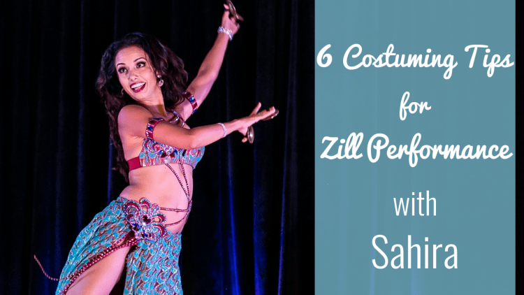 6 belly dance costuming tips for zill performance with sahira