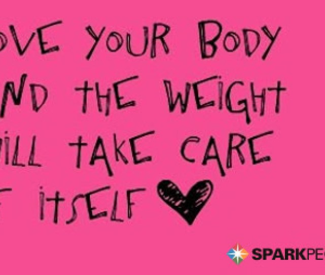 Motivational Quote Love Your Body And The Weight Will Take Care Of Itself