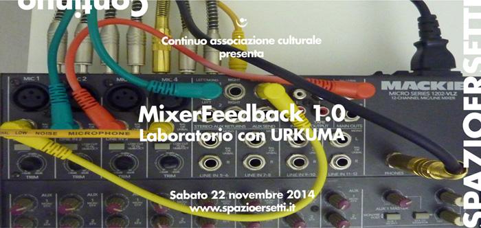 MixerFeedback 1.0 - laboratorio sul no-input mixing - laboratorio con Urkuma a Spazioersetti - flyer