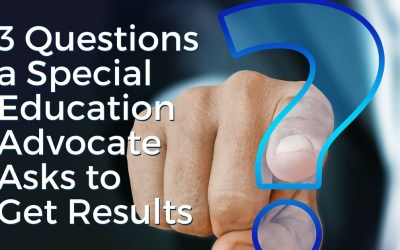 3 Questions a Special Education Advocate Asks to Get Results