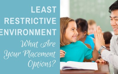 Least Restrictive Environment: What Are Your Placement Options?