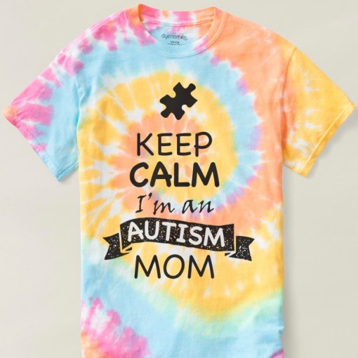 Keep Calm I'm an Autism Mom tie-dye t-shirt