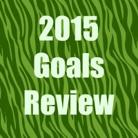 How did my Goals for 2015 go?