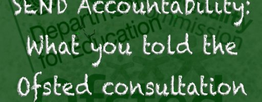 SEND accountability: What you told the Ofsted consultation