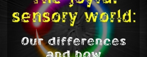 The joyful sensory world: Our differences and how we are all the same