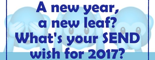 A new year, a new leaf? What's your SEND wish for 2017?