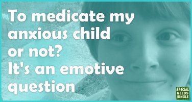 To medicate my anxious child or not. It's an emotive question