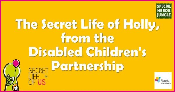 title: Secret Life Holly Disabled Children's Partnership