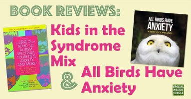 Book reviews: Kids in the Syndrome Mix and All Birds Have Anxiety