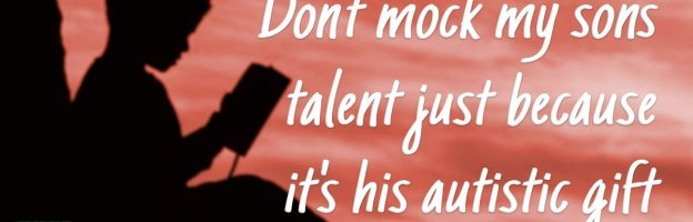 Don't mock my son's talent just because it's his autistic gift