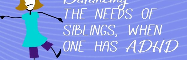 Balancing the needs of siblings, when one has ADHD