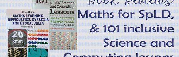 Reviews: Maths for SpLD, + 101 inclusive Science and Computing lessons