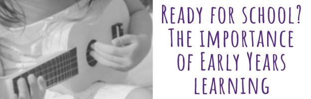 Ready for school?  The importance of Early Years  learning