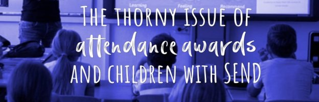 The thorny issue of attendance awards and children with SEND