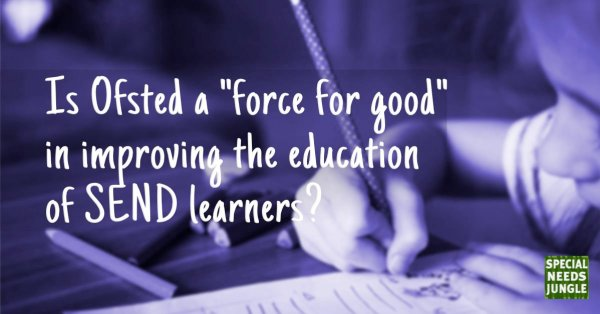Is Ofsted a force for good for improving the education of SEND learners?