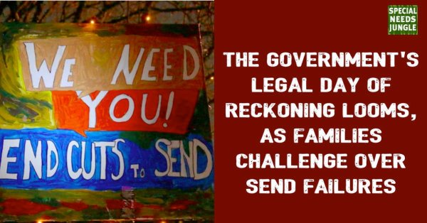 Image of SEND cuts banner and words: The government's legal day of reckoning looms, as families challenge over SEND failures