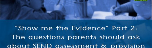 """Show me the evidence"" Part 2: The questions parents should ask about SEND assessment and provision"