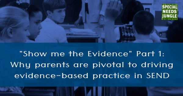 """Show me the Evidence"" Part 1: Why parents are pivotal to driving evidence-based practice in SEND"