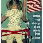 Letting go of self-sabotage on the special needs journey