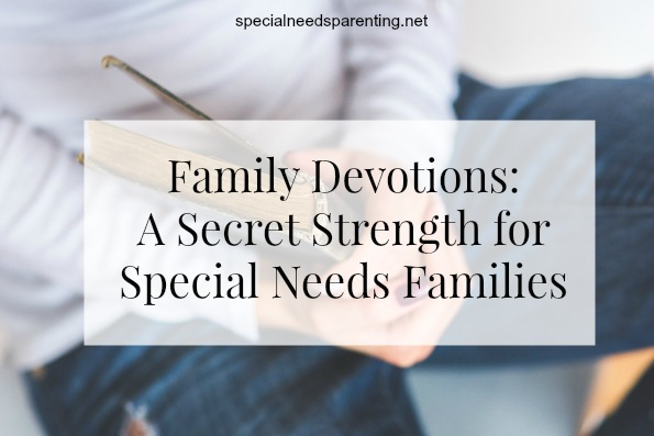 Family Devotions: A Secret Strength for Special Needs Families